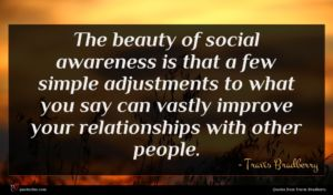 Travis Bradberry quote : The beauty of social ...