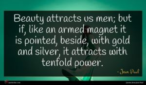 Jean Paul quote : Beauty attracts us men ...