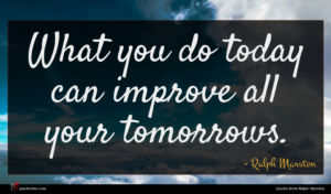 Ralph Marston quote : What you do today ...
