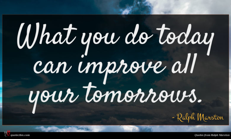 Photo of Ralph Marston quote : What you do today …