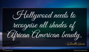 Gabrielle Union quote : Hollywood needs to recognise ...