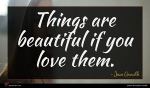 Jean Anouilh quote : Things are beautiful if ...