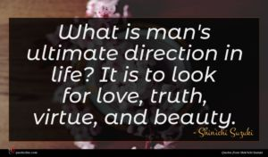 Shin'ichi Suzuki quote : What is man's ultimate ...
