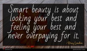 Stacy London quote : Smart beauty is about ...
