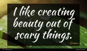 Grimes quote : I like creating beauty ...
