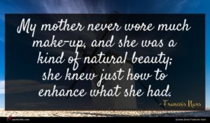 Francois Nars quote : My mother never wore ...