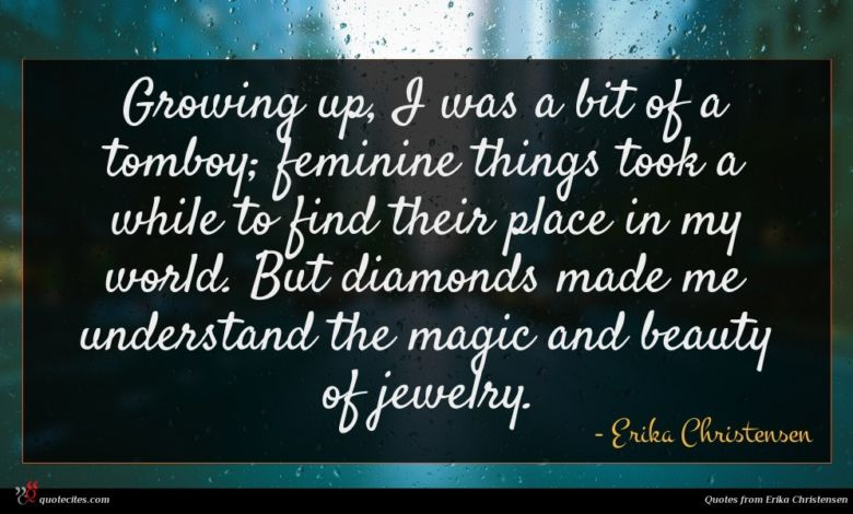 Growing up, I was a bit of a tomboy; feminine things took a while to find their place in my world. But diamonds made me understand the magic and beauty of jewelry.