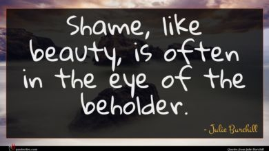 Photo of Julie Burchill quote : Shame like beauty is …