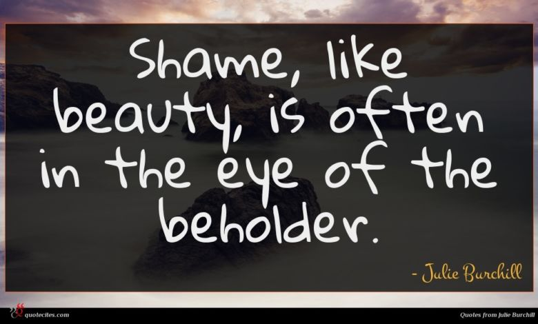 Shame, like beauty, is often in the eye of the beholder.