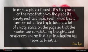 Pico Iyer quote : In many a piece ...