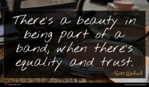 Scott Weiland quote : There's a beauty in ...
