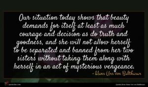Hans Urs von Balthasar quote : Our situation today shows ...