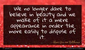 Hans Urs von Balthasar quote : We no longer dare ...