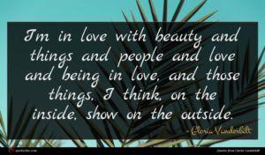 Gloria Vanderbilt quote : I'm in love with ...