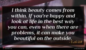 Faith Hill quote : I think beauty comes ...