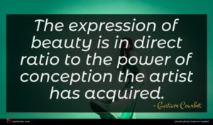 Gustave Courbet quote : The expression of beauty ...