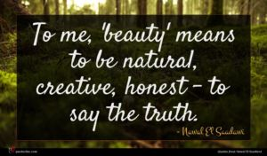 Nawal El Saadawi quote : To me 'beauty' means ...