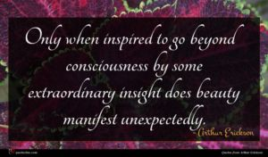 Arthur Erickson quote : Only when inspired to ...
