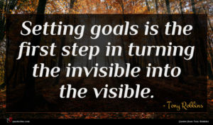 Tony Robbins quote : Setting goals is the ...