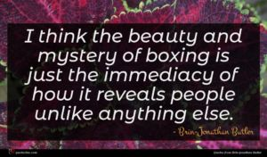 Brin-Jonathan Butler quote : I think the beauty ...