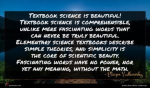 Eliezer Yudkowsky quote : Textbook science is beautiful ...