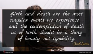 Jacob Javits quote : Birth and death are ...