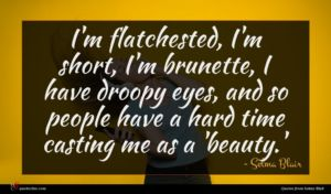 Selma Blair quote : I'm flatchested I'm short ...