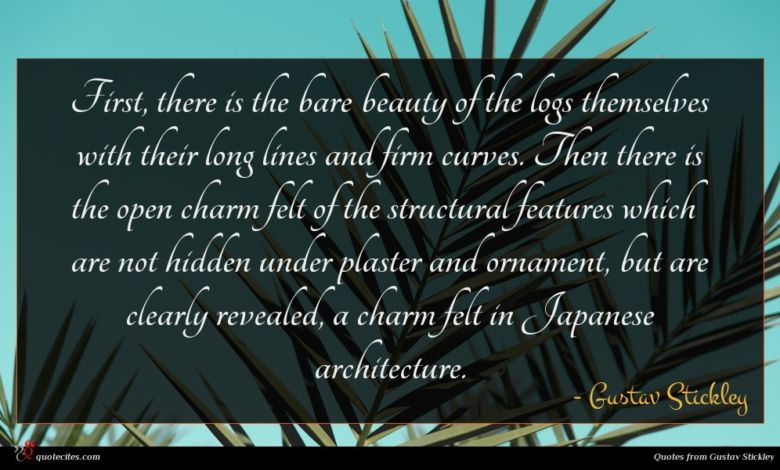 First, there is the bare beauty of the logs themselves with their long lines and firm curves. Then there is the open charm felt of the structural features which are not hidden under plaster and ornament, but are clearly revealed, a charm felt in Japanese architecture.