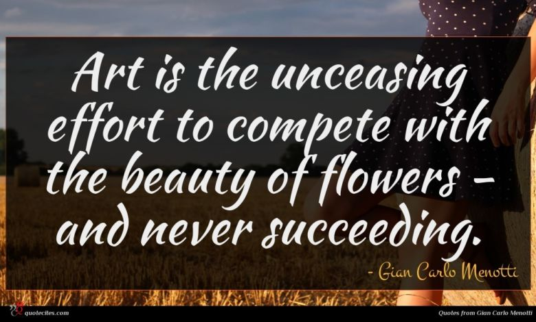 Art is the unceasing effort to compete with the beauty of flowers - and never succeeding.
