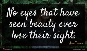 Jean Toomer quote : No eyes that have ...