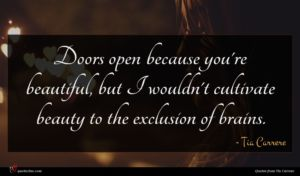 Tia Carrere quote : Doors open because you're ...