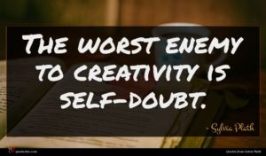 Sylvia Plath quote : The worst enemy to ...