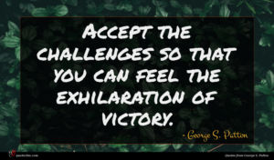 George S. Patton quote : Accept the challenges so ...