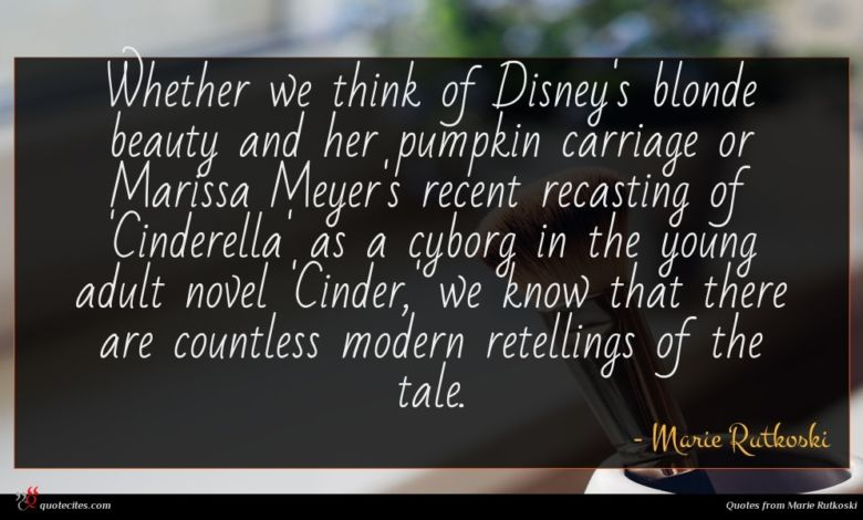 Whether we think of Disney's blonde beauty and her pumpkin carriage or Marissa Meyer's recent recasting of 'Cinderella' as a cyborg in the young adult novel 'Cinder,' we know that there are countless modern retellings of the tale.