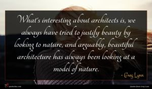 Greg Lynn quote : What's interesting about architects ...