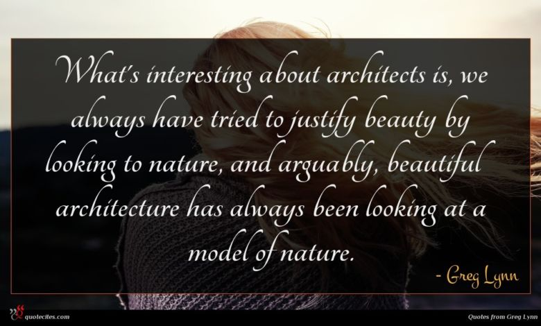 Photo of Greg Lynn quote : What's interesting about architects …