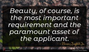 Florenz Ziegfeld Jr. quote : Beauty of course is ...