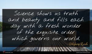 Polykarp Kusch quote : Science shows us truth ...