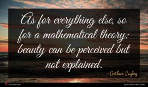 Arthur Cayley quote : As for everything else ...