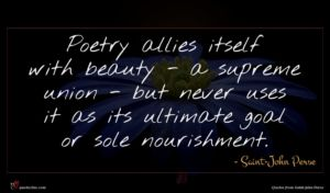 Saint-John Perse quote : Poetry allies itself with ...