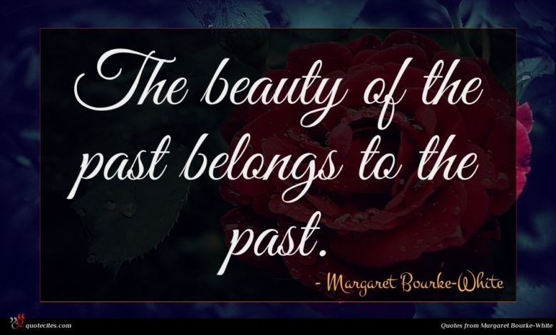 Photo of Margaret Bourke-White quote : The beauty of the …