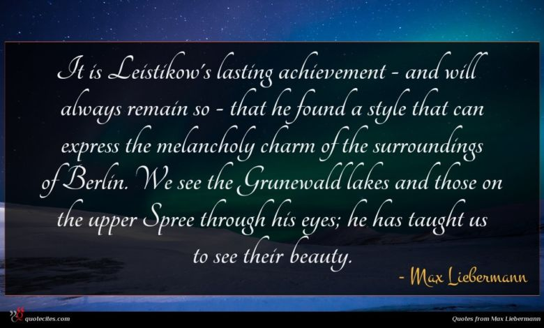 Photo of Max Liebermann quote : It is Leistikow's lasting …