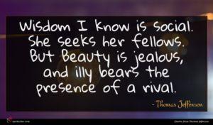 Thomas Jefferson quote : Wisdom I know is ...