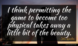 John Wooden quote : I think permitting the ...
