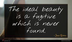 Joan Rivers quote : The ideal beauty is ...