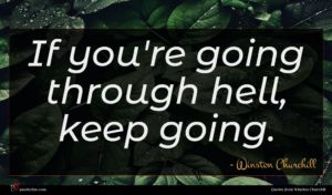 Winston Churchill quote : If you're going through ...