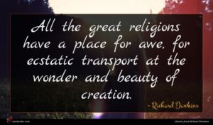 Richard Dawkins quote : All the great religions ...