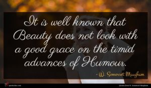 W. Somerset Maugham quote : It is well known ...