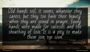 André Gide quote : Old hands soil it ...