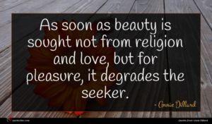 Annie Dillard quote : As soon as beauty ...